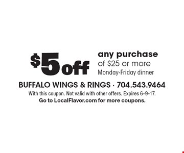 $5 off any purchase of $25 or more. Monday-Friday dinner. With this coupon. Not valid with other offers. Expires 6-9-17. Go to LocalFlavor.com for more coupons.