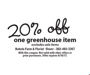 20% one greenhouse item excludes sale items. With this coupon. Not valid with other offers or prior purchases. Offer expires 6/16/17.