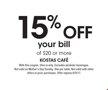 15% off your bill of $20 or more. With this coupon. Dine in only. Excludes alcoholic beverages. Not valid on Mother's Day Sunday. One per table. Not valid with other offers or prior purchases. Offer expires 6/9/17.