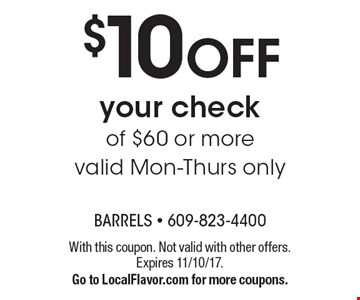 $10 OFF your check of $60 or more valid Mon-Thurs only. With this coupon. Not valid with other offers. Expires 11/10/17.Go to LocalFlavor.com for more coupons.