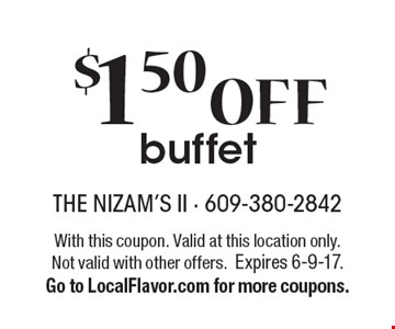 $1.50 OFF buffet. With this coupon. Valid at this location only. Not valid with other offers.Expires 6-9-17. Go to LocalFlavor.com for more coupons.