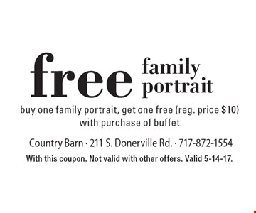 Free family portrait. Buy one family portrait, get one free (reg. price $10) with purchase of buffet. With this coupon. Not valid with other offers. Valid 5-14-17.