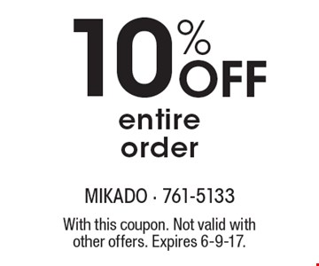 10% Off entire order. With this coupon. Not valid with other offers. Expires 6-9-17.