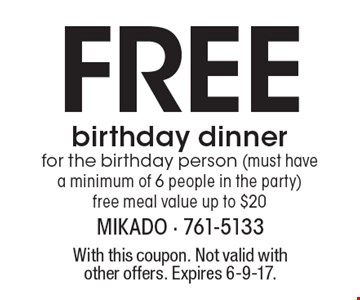 FREE birthday dinner for the birthday person (must have a minimum of 6 people in the party) free meal value up to $20. With this coupon. Not valid with other offers. Expires 6-9-17.