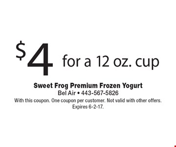 $4 for a 12 oz. cup. With this coupon. One coupon per customer. Not valid with other offers. Expires 6-2-17.