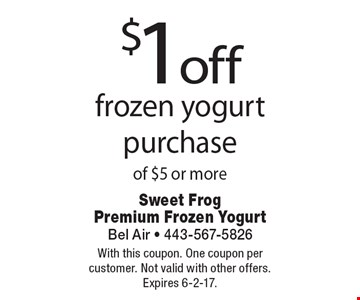 $1 off frozen yogurt purchase of $5 or more. With this coupon. One coupon per customer. Not valid with other offers. Expires 6-2-17.