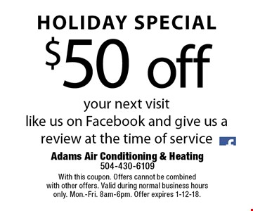 HOLIDAY SPECIAl $50 off your next visit like us on Facebook and give us a review at the time of service. With this coupon. Offers cannot be combined