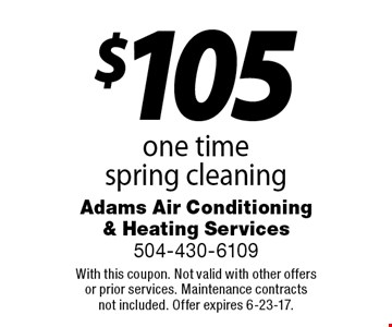 $105 one time spring cleaning. With this coupon. Not valid with other offers or prior services. Maintenance contracts not included. Offer expires 6-23-17.