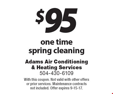 $95 one time spring cleaning. With this coupon. Not valid with other offers or prior services. Maintenance contracts not included. Offer expires 9-15-17.