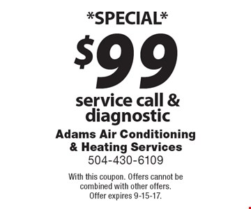 *SPECIAL* $99 service call & diagnostic. With this coupon. Offers cannot be combined with other offers. Offer expires 9-15-17.