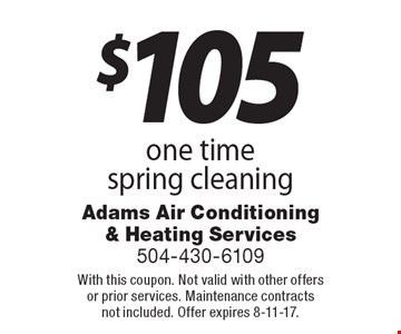 $105 one time spring cleaning. With this coupon. Not valid with other offers or prior services. Maintenance contracts not included. Offer expires 8-11-17.