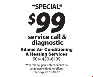*SPECIAL* $99 service call & diagnostic. With this coupon. Offers cannot be combined with other offers. Offer expires 11-10-17.