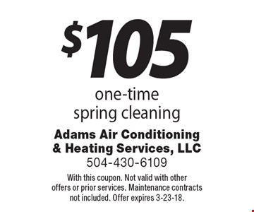 $105 one-time spring cleaning. With this coupon. Not valid with other offers or prior services. Maintenance contracts not included. Offer expires 3-23-18.