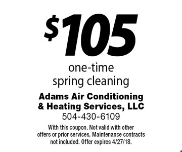 $105 one-time spring cleaning. With this coupon. Not valid with otheroffers or prior services. Maintenance contractsnot included. Offer expires 4/27/18.