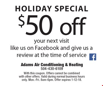Holiday Special. $50 off your next visit. Like us on Facebook and give us a review at the time of service. With this coupon. Offers cannot be combined