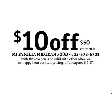 $10 off $50 or more. with this coupon. not valid with other offers or on happy hour cocktail pricing. offer expires 6-9-17.