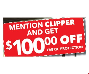 Mention CLIPPER and get $100 off fabric protection