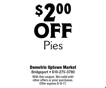 $2 off pies. With this coupon. Not valid with other offers or prior purchases.  Offer expires 6-9-17.