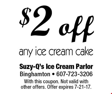 $2 off any ice cream cake. With this coupon. Not valid with  other offers. Offer expires 7-21-17.
