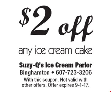 $2 off any ice cream cake. With this coupon. Not valid with  other offers. Offer expires 9-1-17.