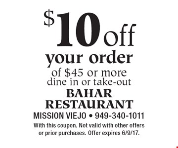 $10 off your order of $45 or more. Dine in or take-out. With this coupon. Not valid with other offers or prior purchases. Offer expires 6/9/17.