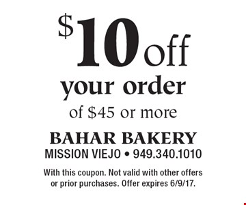 $10 off your order of $45 or more. With this coupon. Not valid with other offers or prior purchases. Offer expires 6/9/17.