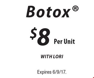 $8 per unit Botox with Lori. Expires 6/9/17.