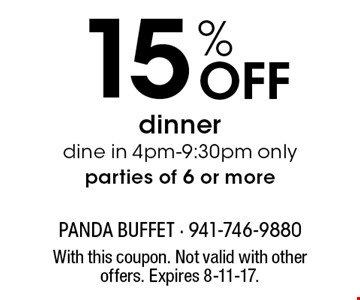 15% Off dinner dine in 4pm-9:30pm only parties of 6 or more. With this coupon. Not valid with other offers. Expires 8-11-17.