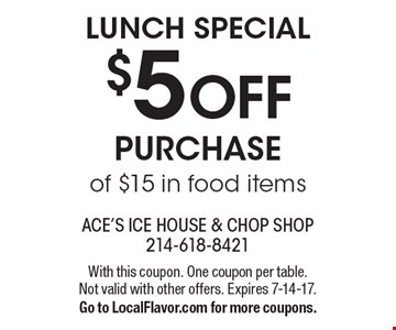 Lunch special $5 OFF Purchase of $15 in food items. With this coupon. One coupon per table. Not valid with other offers. Expires 7-14-17. Go to LocalFlavor.com for more coupons.