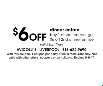$6 Off dinner entree buy 1 dinner entree, get $6 off 2nd dinner entree valid Sun-Thurs. With this coupon. 1 coupon per party. Dine in restaurant only. Not valid with other offers, coupons or on holidays. Expires 6-9-17.