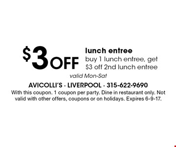 $3 Off lunch entree buy 1 lunch entree, get $3 off 2nd lunch entree valid Mon-Sat. With this coupon. 1 coupon per party. Dine in restaurant only. Not valid with other offers, coupons or on holidays. Expires 6-9-17.