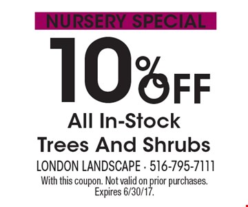 nursery Special 10% OFF All In-Stock Trees And Shrubs. With this coupon. Not valid on prior purchases. Expires 6/30/17.