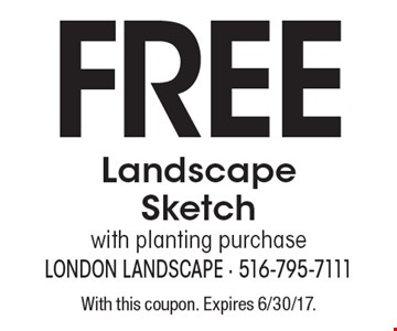 Free Landscape Sketch with planting purchase. With this coupon. Expires 6/30/17.