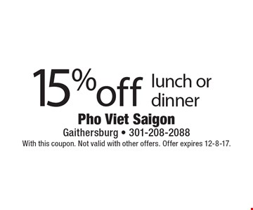 15% off lunch or dinner. With this coupon. Not valid with other offers. Offer expires 12-8-17.