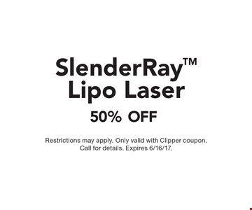 50% OFF SlenderRayTM Lipo Laser. Restrictions may apply. Only valid with Clipper coupon. Call for details. Expires 6/16/17.