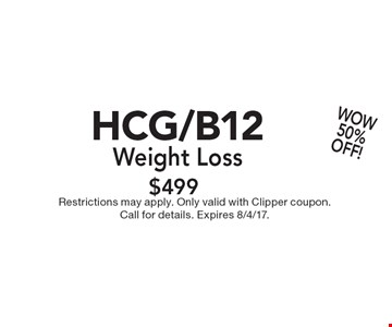 WOW 50% OFF! $499 HCG/B12 Weight Loss. Restrictions may apply. Only valid with Clipper coupon. Call for details. Expires 8/4/17.