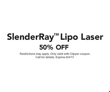 50% OFF SlenderRay Lipo Laser. Restrictions may apply. Only valid with Clipper coupon. Call for details. Expires 8/4/17.