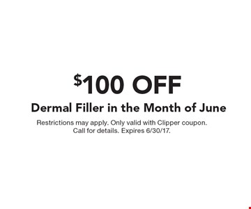 $100 OFF Dermal Filler in the Month of June. Restrictions may apply. Only valid with Clipper coupon. Call for details. Expires 6/30/17.