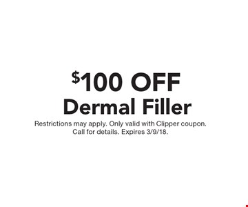 $100 OFF Dermal Filler. Restrictions may apply. Only valid with Clipper coupon. Call for details. Expires 3/9/18.