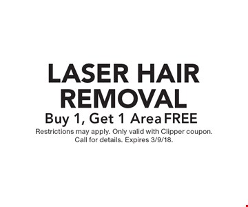 FREE LASER HAIR REMOVAL Buy 1, Get 1 Area. Restrictions may apply. Only valid with Clipper coupon. Call for details. Expires 3/9/18.
