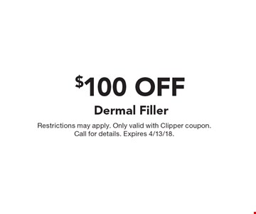 $100 OFF Dermal Filler. Restrictions may apply. Only valid with Clipper coupon. Call for details. Expires 11/10/17.