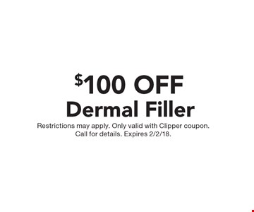 $100 OFF Dermal Filler. Restrictions may apply. Only valid with Clipper coupon. Call for details. Expires 2/2/18.