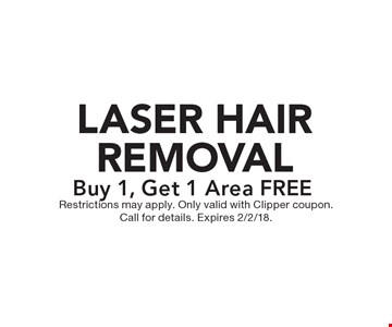 FREE LASER HAIR REMOVAL. Buy 1, Get 1 Area. Restrictions may apply. Only valid with Clipper coupon. Call for details. Expires 2/2/18.