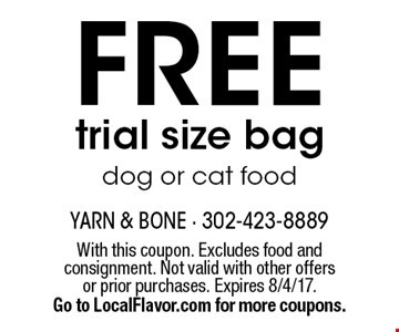 Free trial size bag dog or cat food. With this coupon. Excludes food and consignment. Not valid with other offers or prior purchases. Expires 8/4/17. Go to LocalFlavor.com for more coupons.