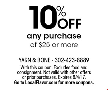 10% off any purchase of $25 or more. With this coupon. Excludes food and consignment. Not valid with other offers or prior purchases. Expires 8/4/17. Go to LocalFlavor.com for more coupons.