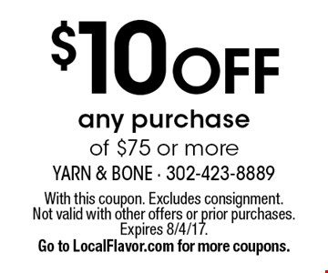 $10 off any purchase of $75 or more. With this coupon. Excludes consignment. Not valid with other offers or prior purchases. Expires 8/4/17. Go to LocalFlavor.com for more coupons.