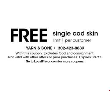 Free single cod skin. Limit 1 per customer. With this coupon. Excludes food and consignment. Not valid with other offers or prior purchases. Expires 8/4/17. Go to LocalFlavor.com for more coupons.