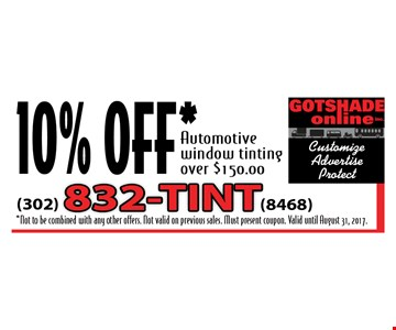 10% Off Automotive Window Tinting Over $150. Valid until August 31, 2017.
