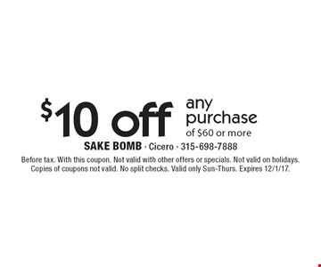 $10 off any purchase of $60 or more. Before tax. With this coupon. Not valid with other offers or specials. Not valid on holidays. Copies of coupons not valid. No split checks. Valid only Sun-Thurs. Expires 12/1/17.