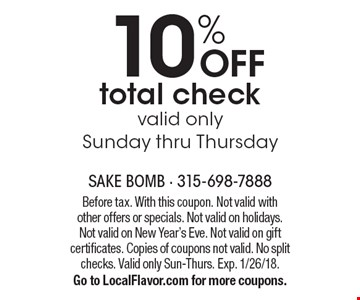 10% OFF total check. Valid only Sunday thru Thursday. Before tax. With this coupon. Not valid with other offers or specials. Not valid on holidays. Not valid on New Year's Eve. Not valid on gift certificates. Copies of coupons not valid. No split checks. Valid only Sun-Thurs. Exp. 1/26/18. Go to LocalFlavor.com for more coupons.